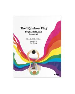 The Rainbow Flag: Bright Bold and Beautiful